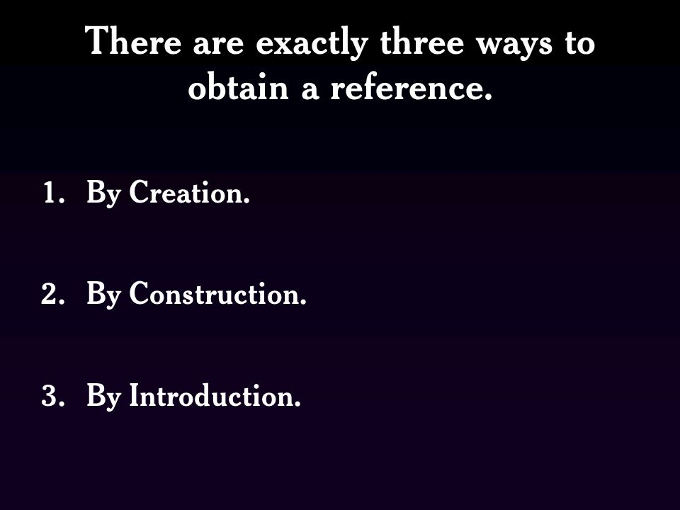 There are exactly three ways to obtain a reference.