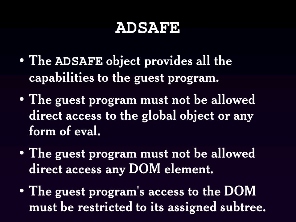ADSAFE The ADSAFE object provides all the capabilities to the guest program.