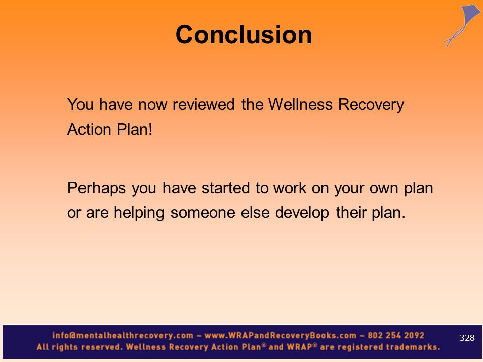 Conclusion You have now reviewed the Wellness Recovery Action Plan!