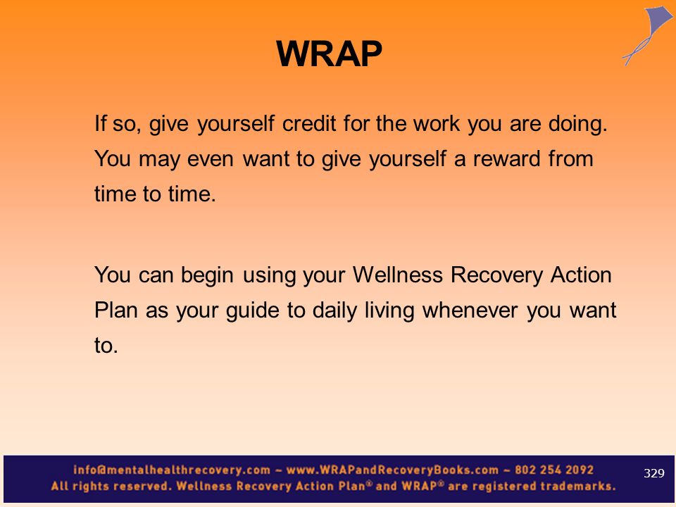 WRAPIf so, give yourself credit for the work you are doing. You may even want to give yourself a reward from time to time.