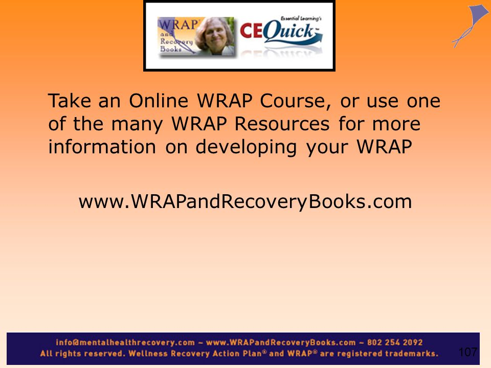 Take an Online WRAP Course, or use one of the many WRAP Resources for more information on developing your WRAP www.WRAPandRecoveryBooks.com