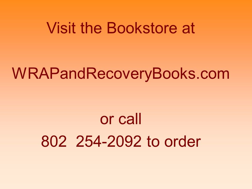 Visit the Bookstore at WRAPandRecoveryBooks.com or call 802 254-2092 to order