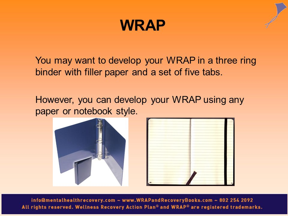 WRAP You may want to develop your WRAP in a three ring binder with filler paper and a set of five tabs.