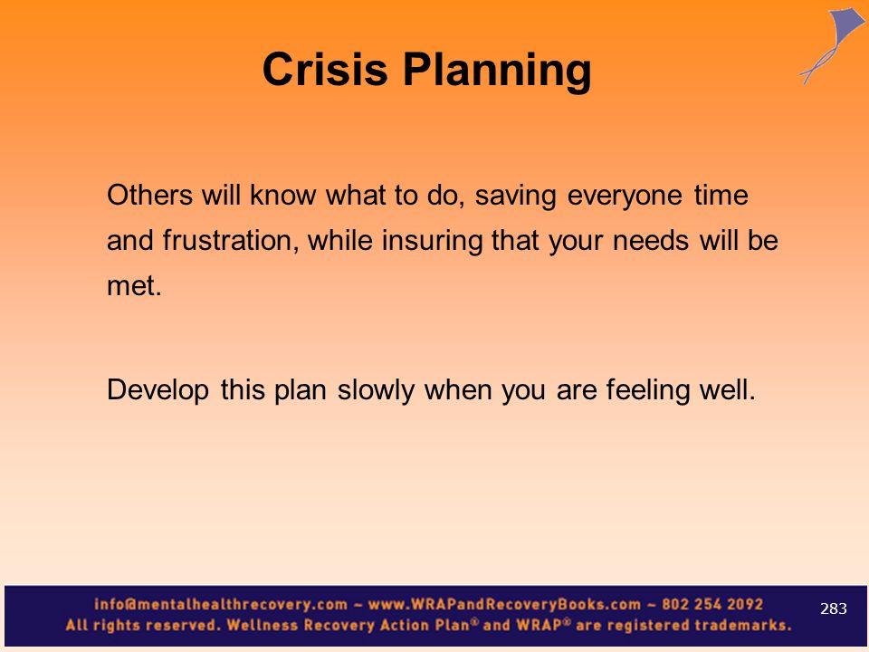 Crisis Planning Others will know what to do, saving everyone time and frustration, while insuring that your needs will be met.