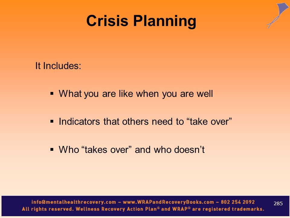 Crisis Planning It Includes: What you are like when you are well