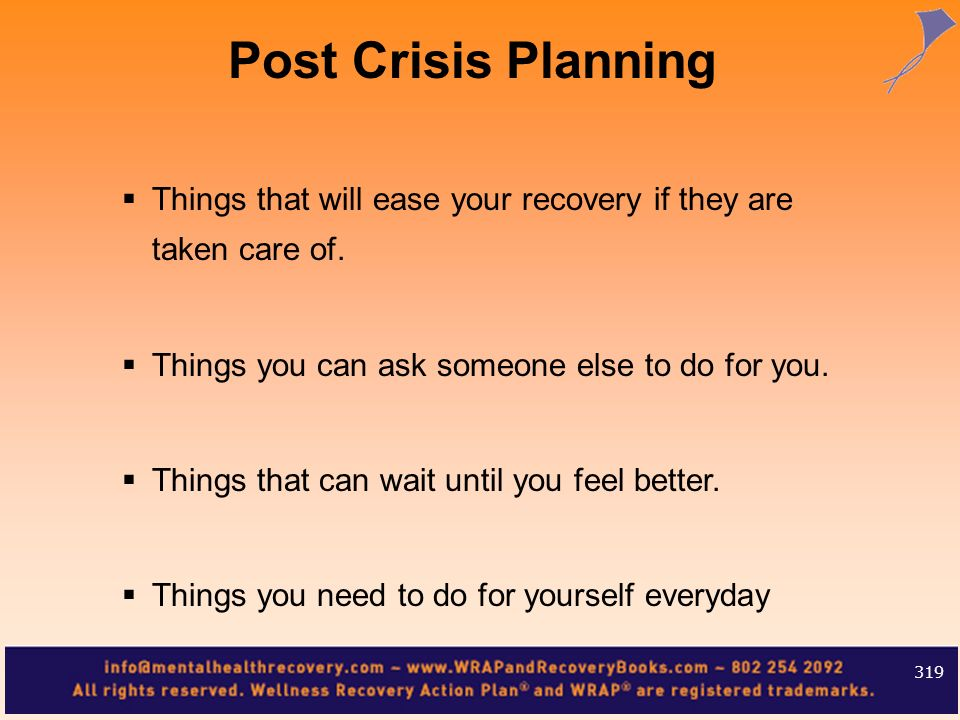 Post Crisis PlanningThings that will ease your recovery if they are taken care of. Things you can ask someone else to do for you.