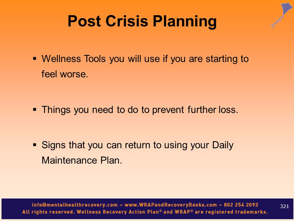 Post Crisis PlanningWellness Tools you will use if you are starting to feel worse. Things you need to do to prevent further loss.