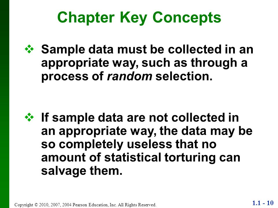 Chapter Key ConceptsSample data must be collected in an appropriate way, such as through a process of random selection.