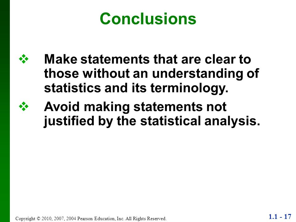 Conclusions Make statements that are clear to those without an understanding of statistics and its terminology.