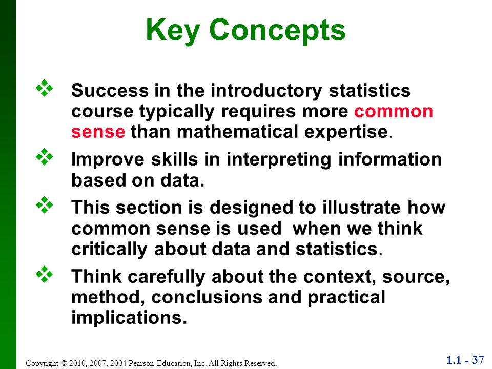 Key ConceptsSuccess in the introductory statistics course typically requires more common sense than mathematical expertise.