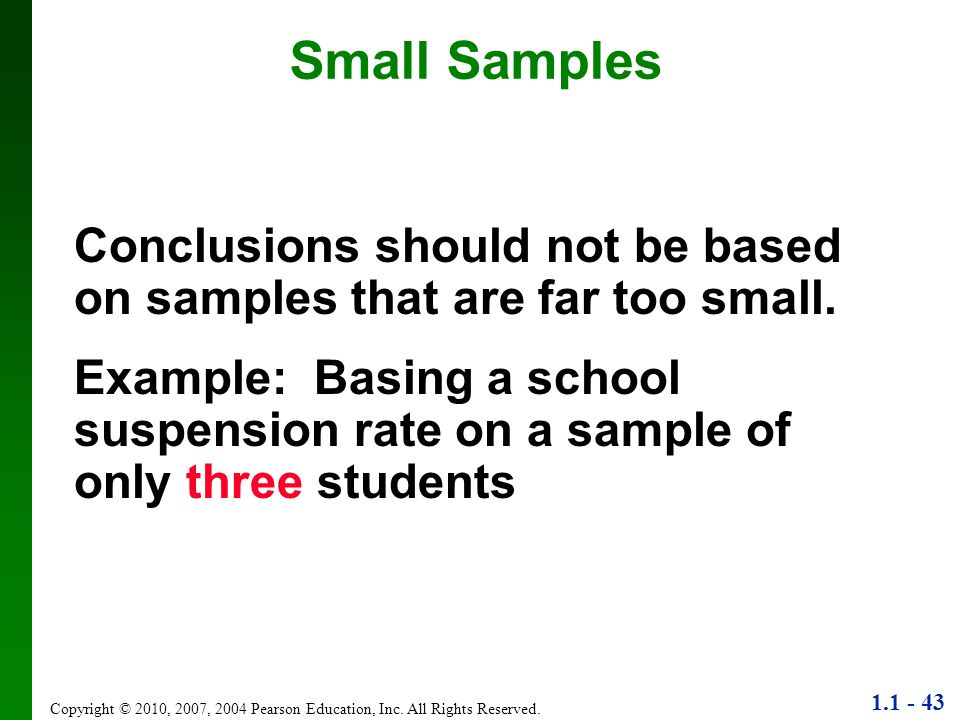 Small Samples Conclusions should not be based on samples that are far too small.