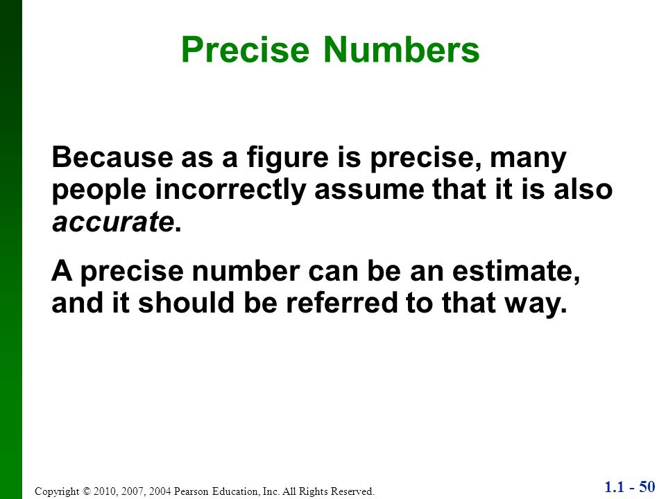 Precise NumbersBecause as a figure is precise, many people incorrectly assume that it is also accurate.
