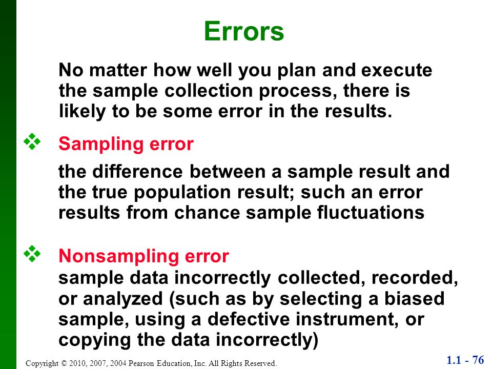 Errors No matter how well you plan and execute the sample collection process, there is likely to be some error in the results.