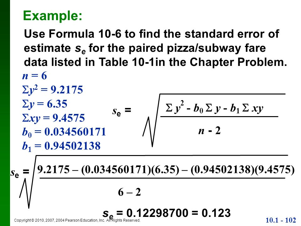 Example:Use Formula 10-6 to find the standard error of estimate se for the paired pizza/subway fare data listed in Table 10-1in the Chapter Problem.