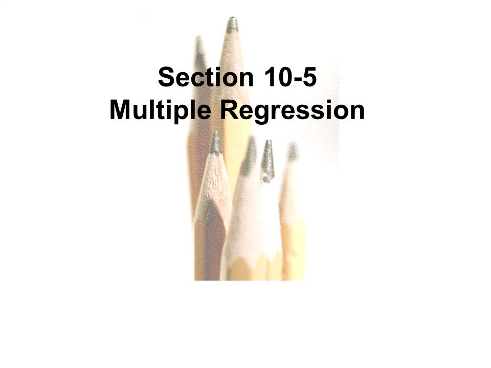 Section 10-5 Multiple Regression