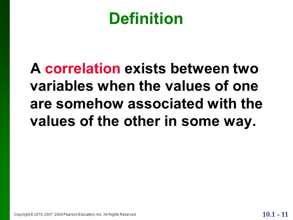 DefinitionA correlation exists between two variables when the values of one are somehow associated with the values of the other in some way.