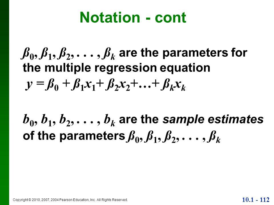 Notation - cont ß0, ß1, ß2, . . . , ßk are the parameters for the multiple regression equation y = ß0 + ß1x1+ ß2x2+…+ ßkxk.