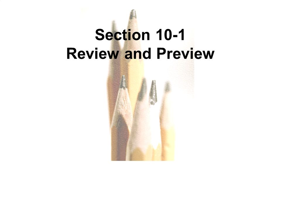 Section 10-1 Review and Preview