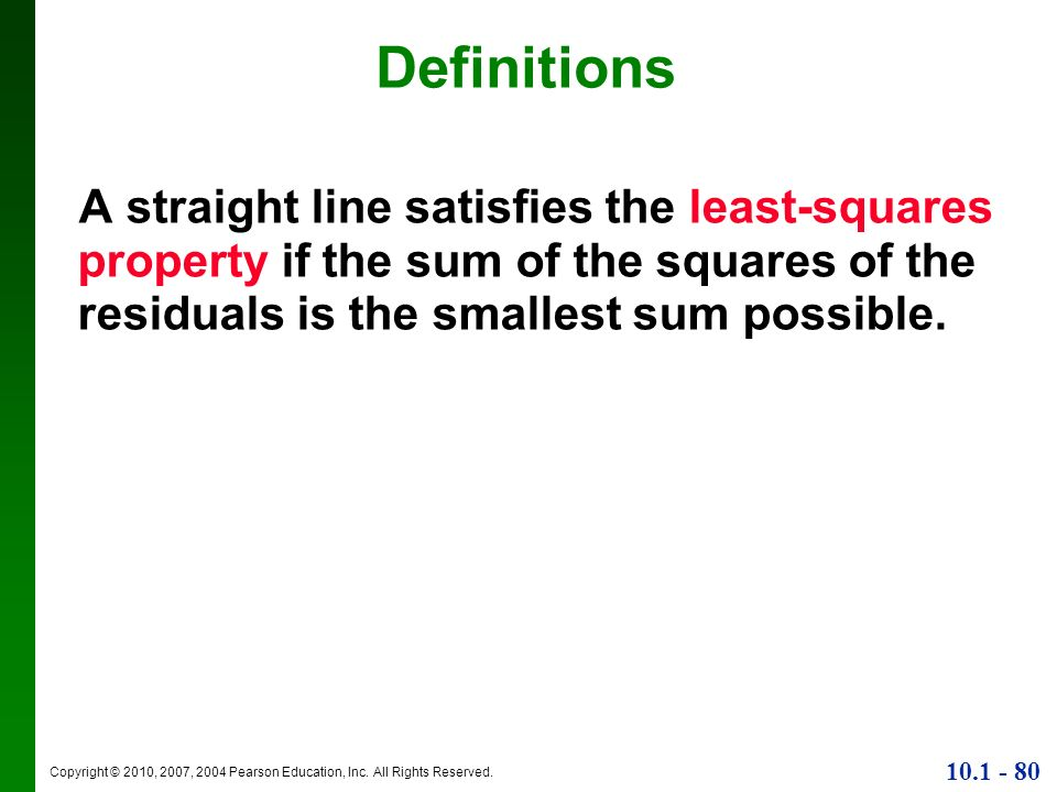 DefinitionsA straight line satisfies the least-squares property if the sum of the squares of the residuals is the smallest sum possible.