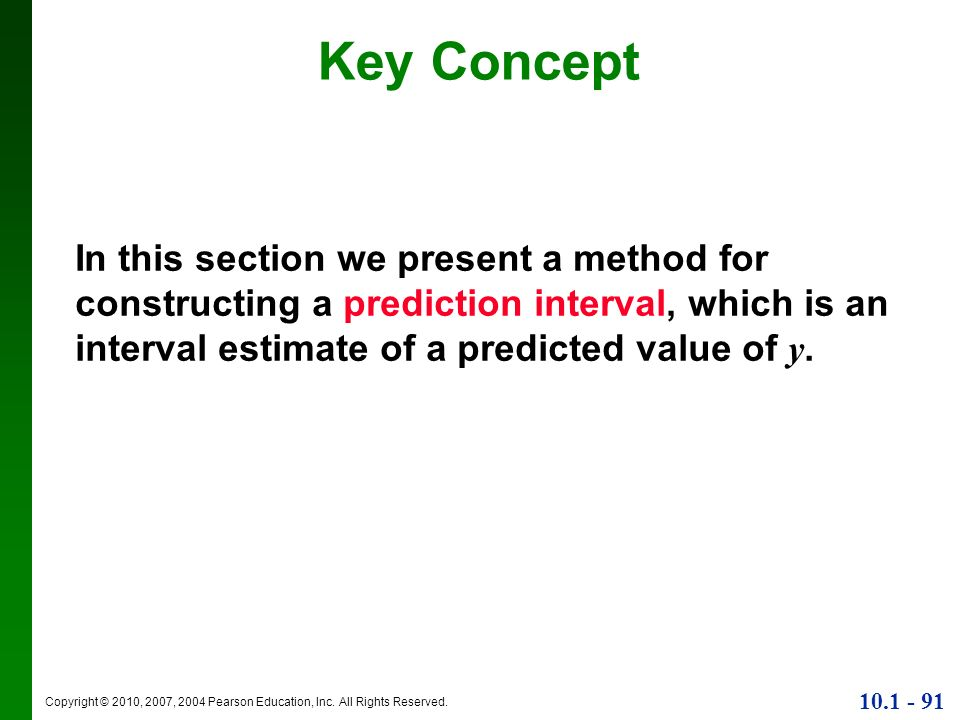 Key Concept In this section we present a method for constructing a prediction interval, which is an interval estimate of a predicted value of y.