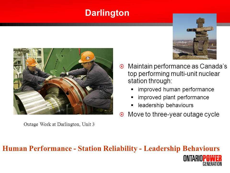 Darlington Maintain performance as Canada's top performing multi-unit nuclear station through: improved human performance.
