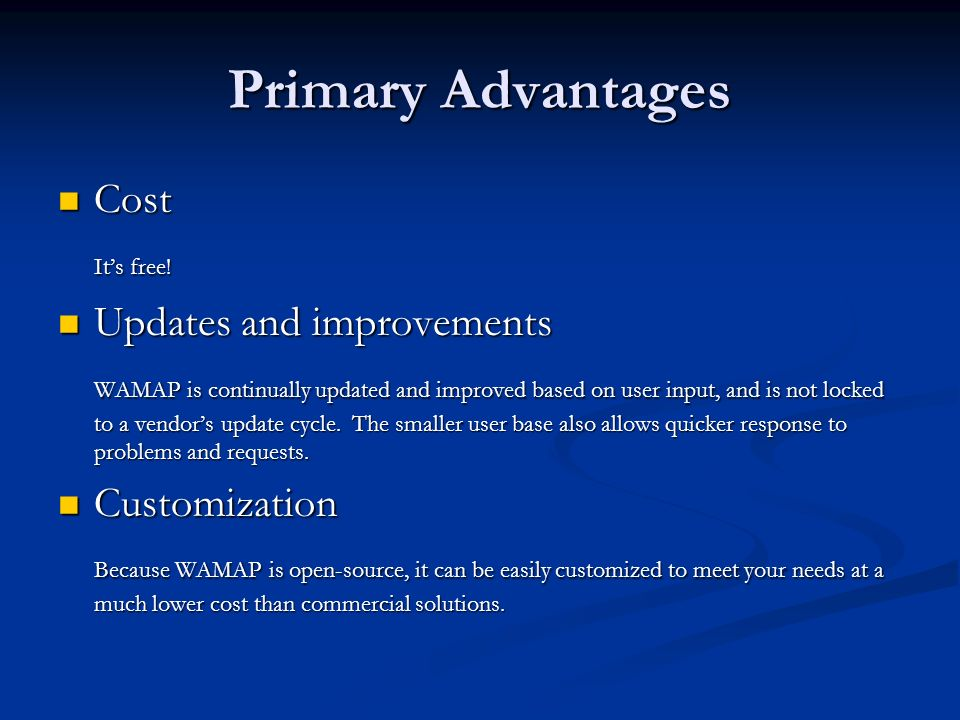 Primary Advantages Cost It's free! Updates and improvements
