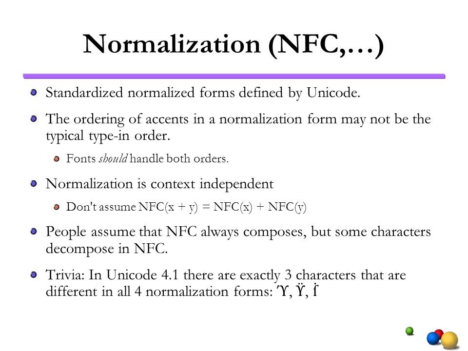 Normalization (NFC,…)Standardized normalized forms defined by Unicode.