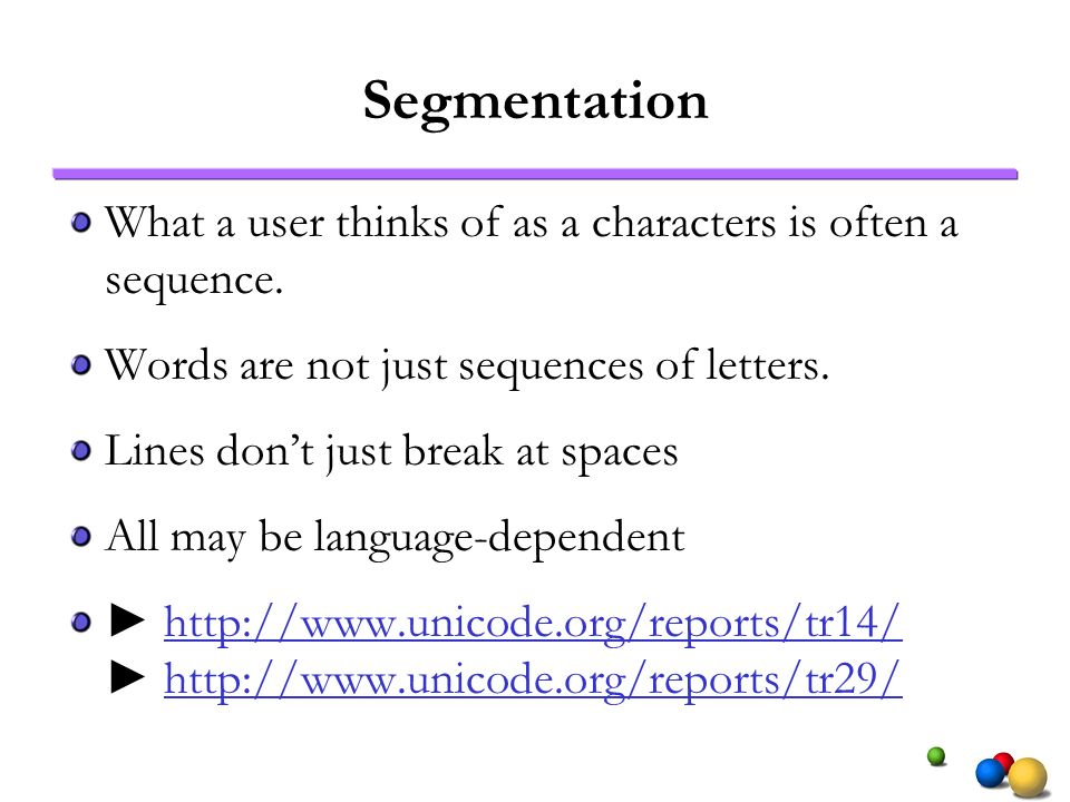 Segmentation What a user thinks of as a characters is often a sequence. Words are not just sequences of letters.