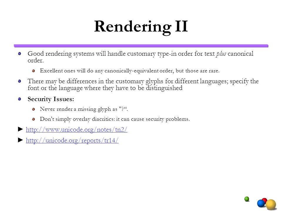 Rendering II Good rendering systems will handle customary type-in order for text plus canonical order.