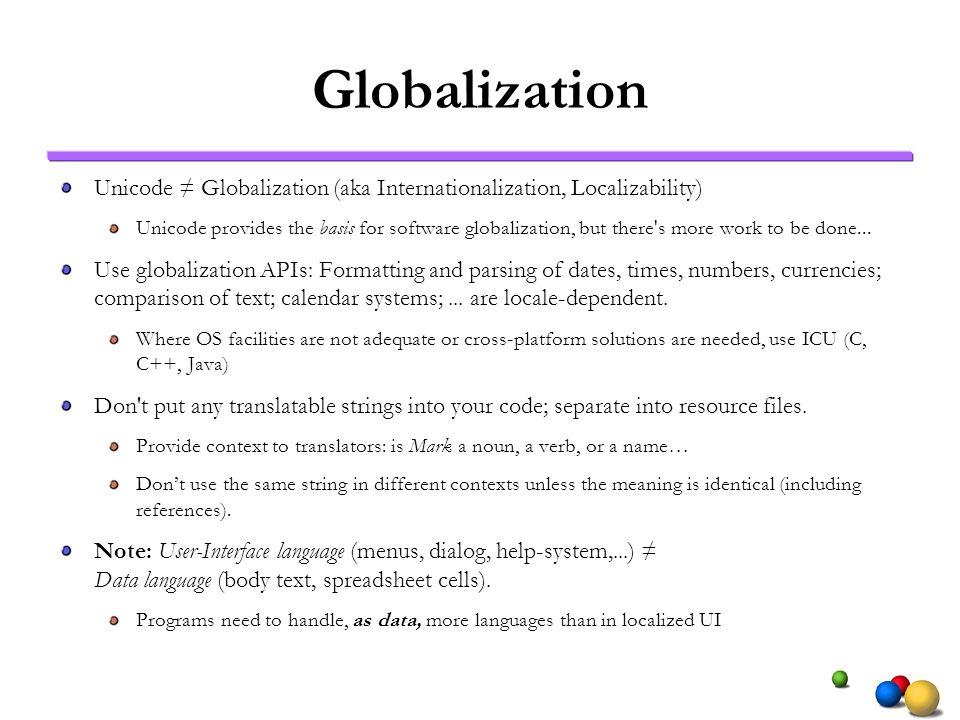 Globalization Unicode ≠ Globalization (aka Internationalization, Localizability)