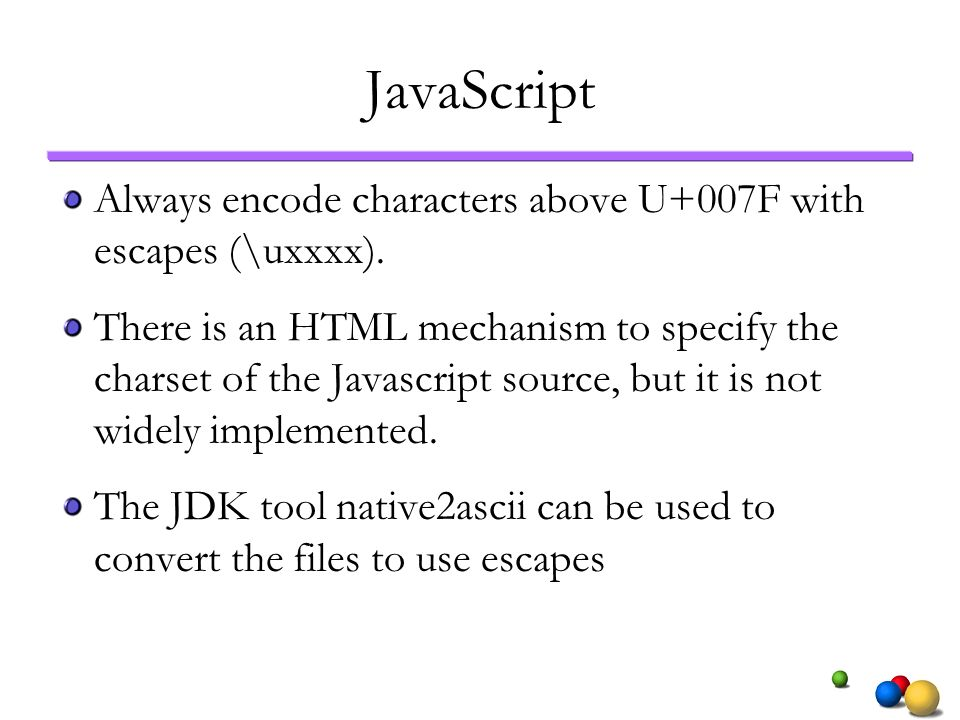 JavaScriptAlways encode characters above U+007F with escapes (\uxxxx).