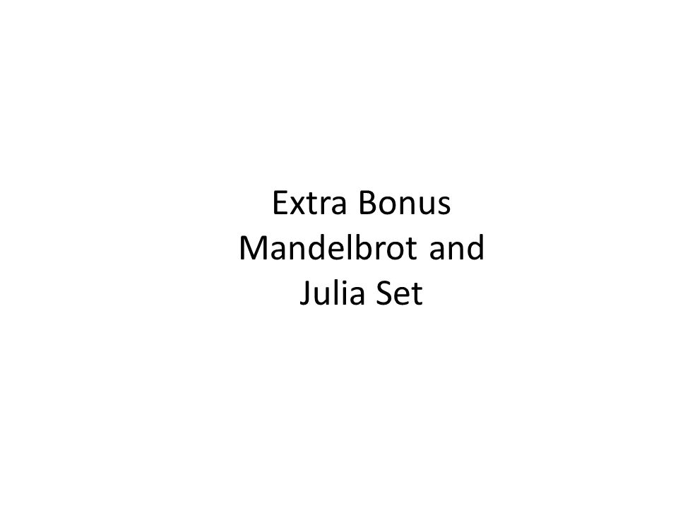 Extra Bonus Mandelbrot and Julia Set