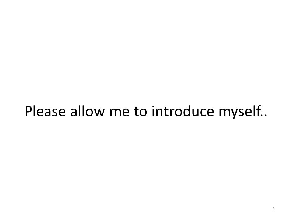 Please allow me to introduce myself..