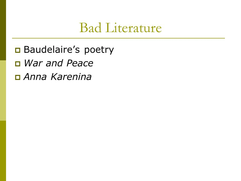 Bad Literature Baudelaire's poetry War and Peace Anna Karenina