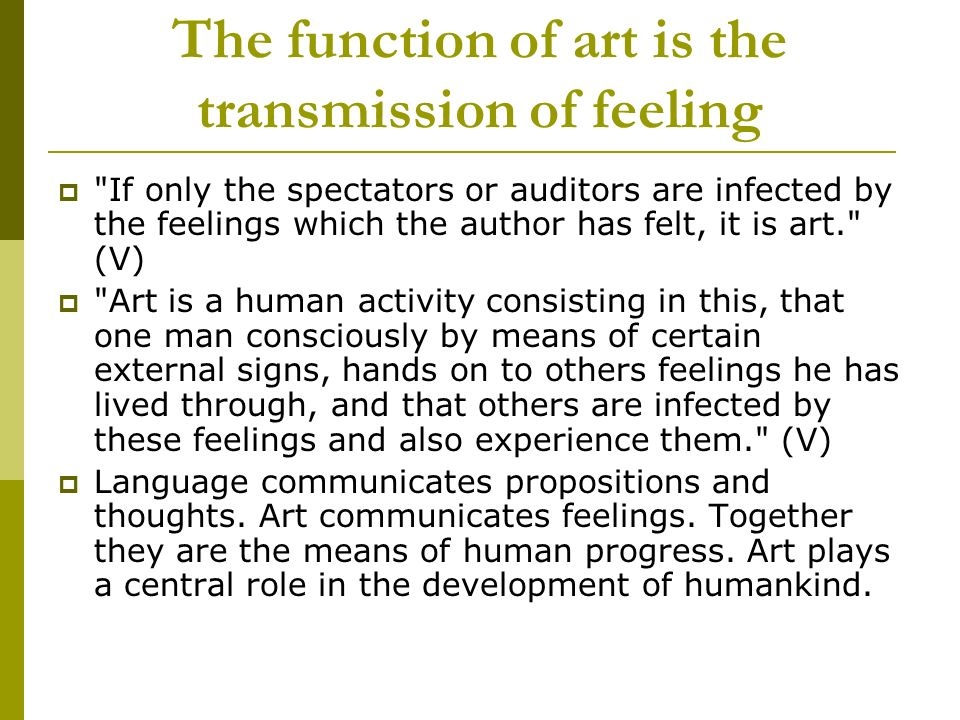 The function of art is the transmission of feeling