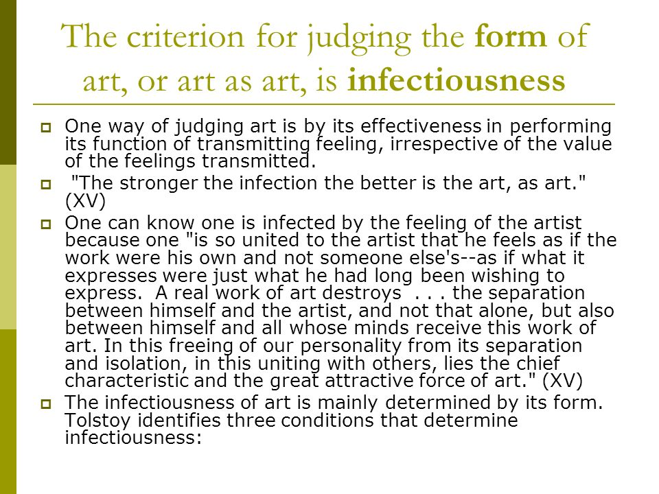 The criterion for judging the form of art, or art as art, is infectiousness