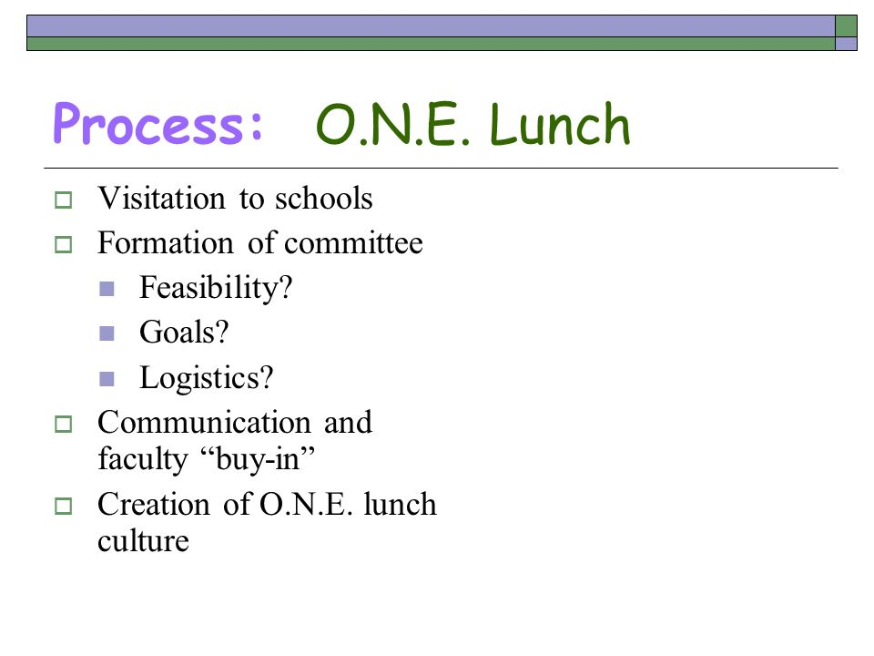 Process: O.N.E. Lunch Visitation to schools Formation of committee