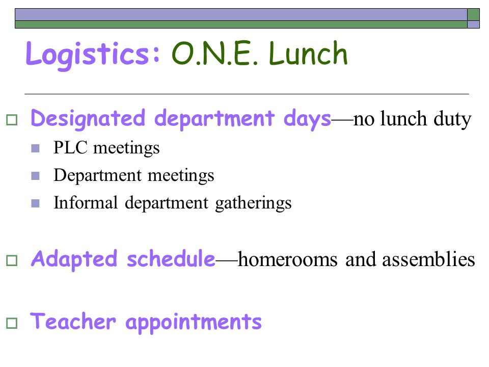 Logistics: O.N.E. Lunch Designated department days—no lunch duty