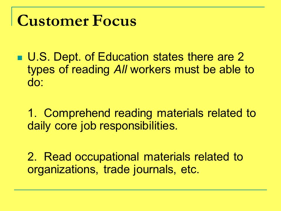 Customer Focus U.S. Dept. of Education states there are 2 types of reading All workers must be able to do: