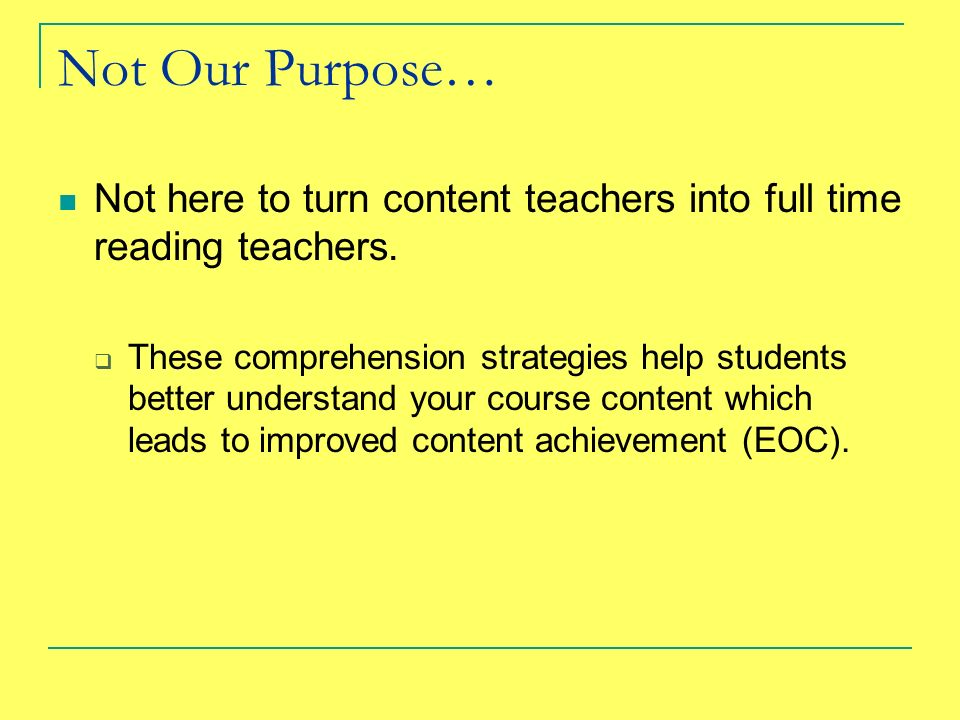 Not Our Purpose… Not here to turn content teachers into full time reading teachers.