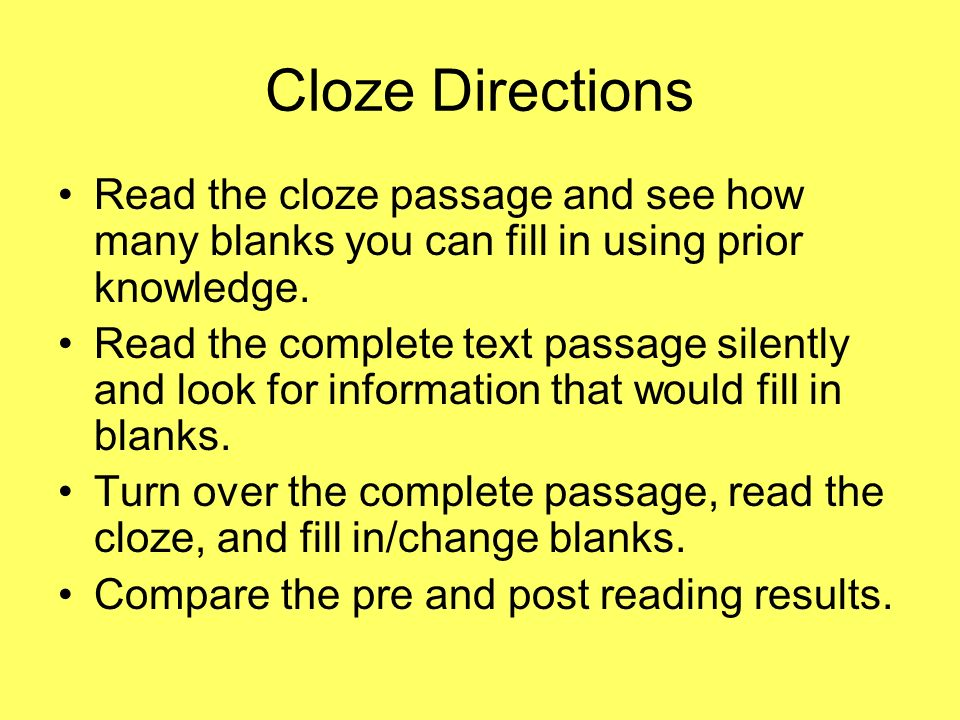 Cloze Directions Read the cloze passage and see how many blanks you can fill in using prior knowledge.