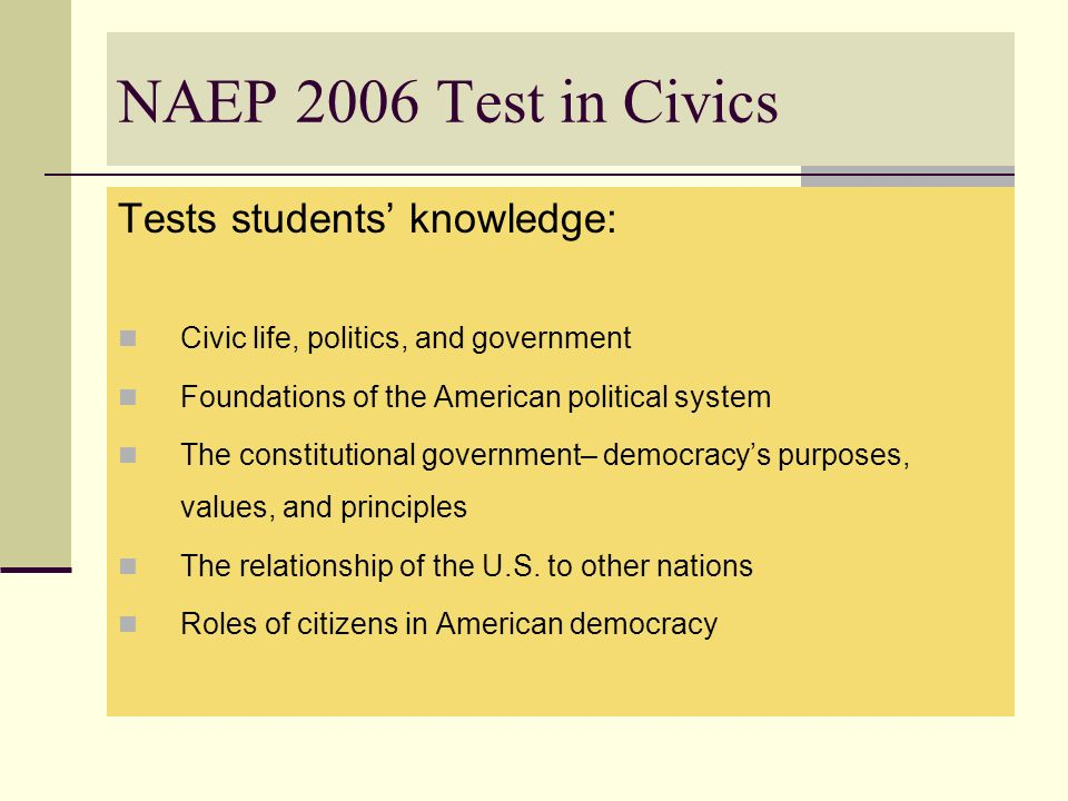 NAEP 2006 Test in Civics Tests students' knowledge:
