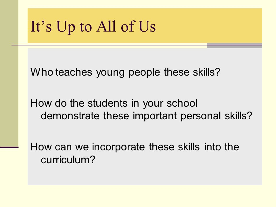 It's Up to All of Us Who teaches young people these skills