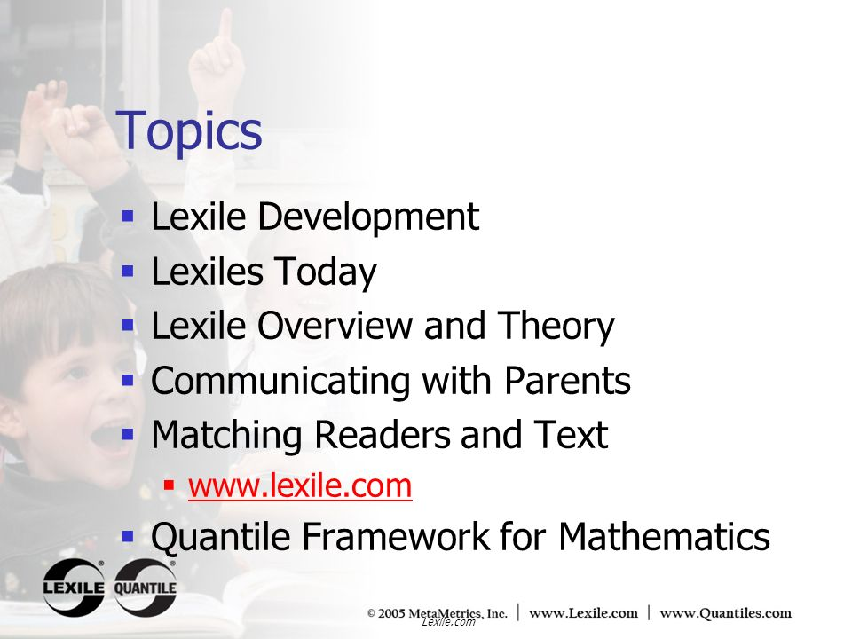 Topics Lexile Development Lexiles Today Lexile Overview and Theory