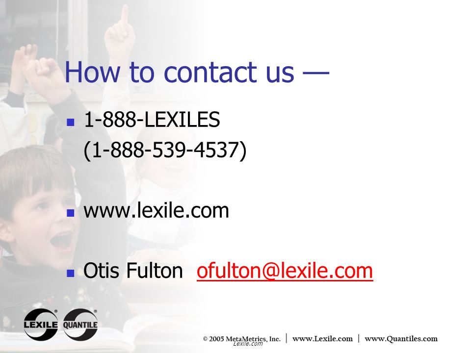 How to contact us — 1-888-LEXILES (1-888-539-4537) www.lexile.com