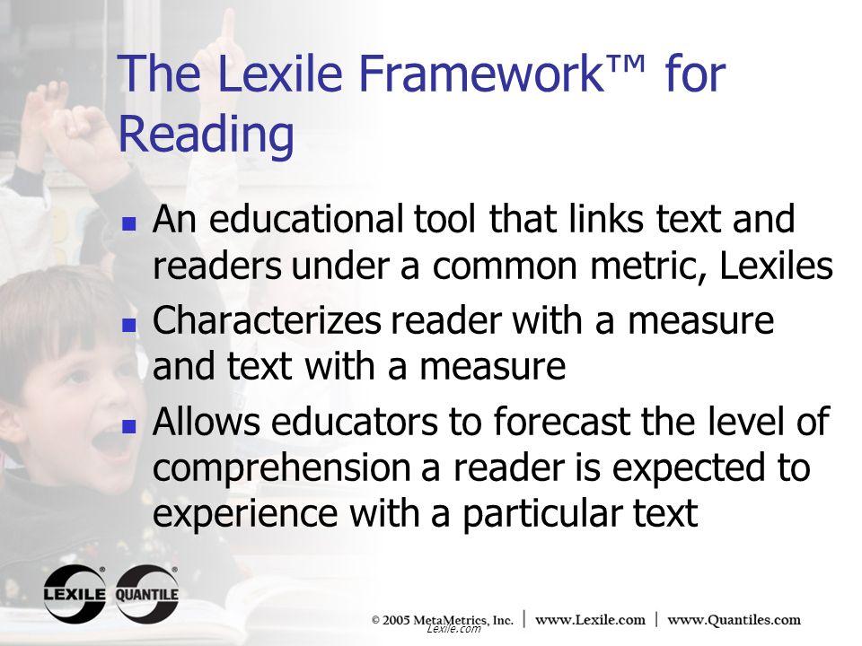 The Lexile Framework™ for Reading