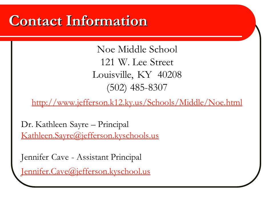 Contact Information Noe Middle School. 121 W. Lee Street. Louisville, KY 40208. (502) 485-8307.