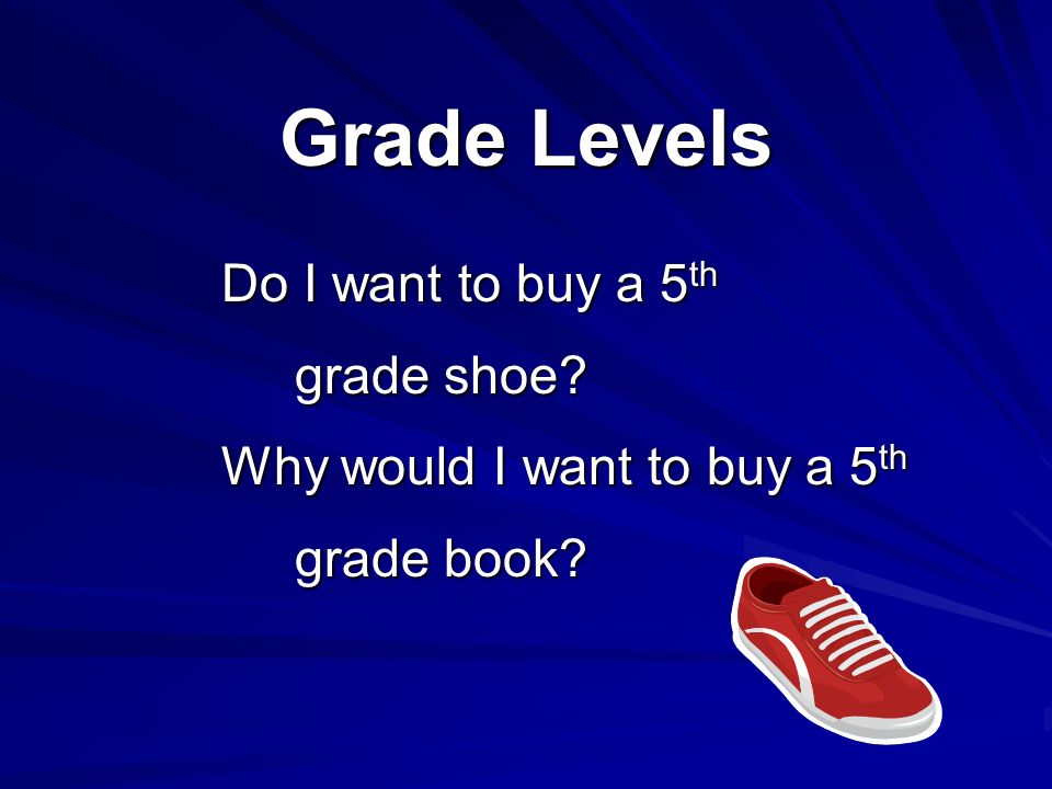 Grade Levels Do I want to buy a 5th grade shoe