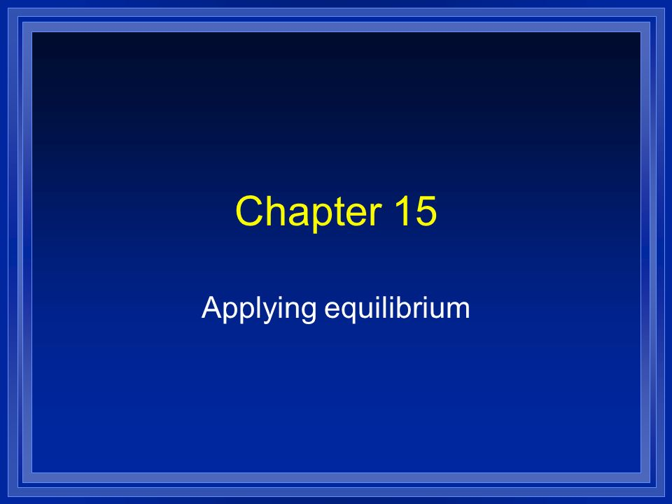 Chapter 15 Applying equilibrium