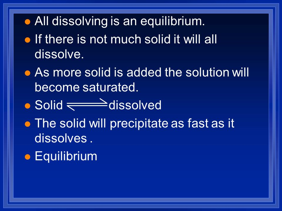 All dissolving is an equilibrium.
